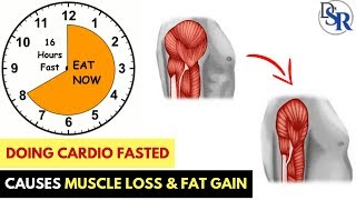 WARNING: Doing Cardio In A Fasted State Causes Muscle Loss & Fat Gain