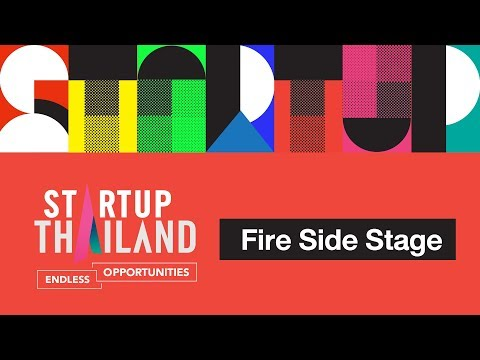 STARTUP Thailand 2018 Fire Side Stage Day1