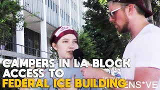 Campers in LA Block Access to Federal ICE Building | SLIGHTLY OFFENS*VE