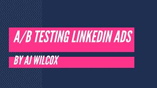 Comment AB Test sur LinkedIn Ads - AJ Wilcox