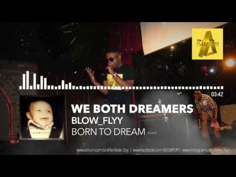 #BLOW_FLYY_ WE BOTH DREAMERS