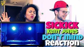 Sickick Don T Mind Kent Jones Reaction
