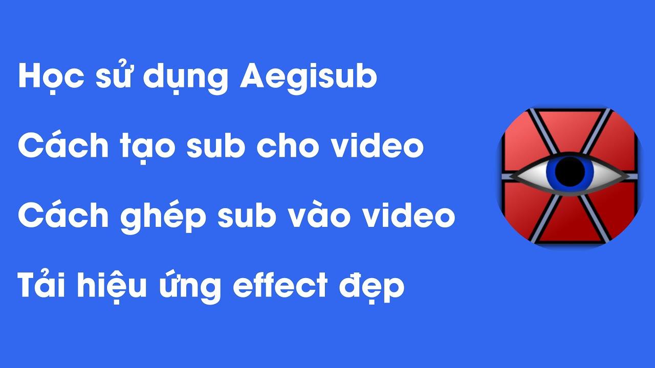 Hướng dẫn tạo sub cho video, ghép sub cho video bằng phần mềm Aegisub | thayvuxuancuong.com