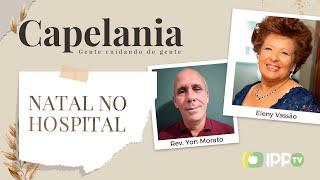 Natal no Hospital | Capelania | Rev. Yon Morato e Eleny Vassão | IPP TV