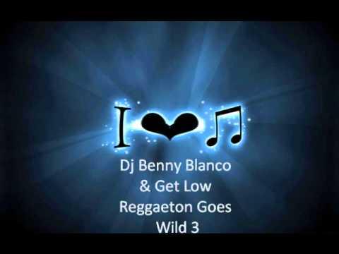 Dj Benny Blanco & Get Low Reggaeton Goes Wild 3