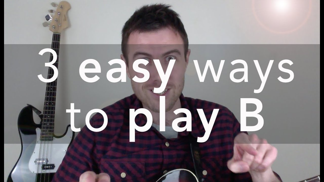 B Guitar Chord 3 Easy Ways To Play This Tough Chord Youtube