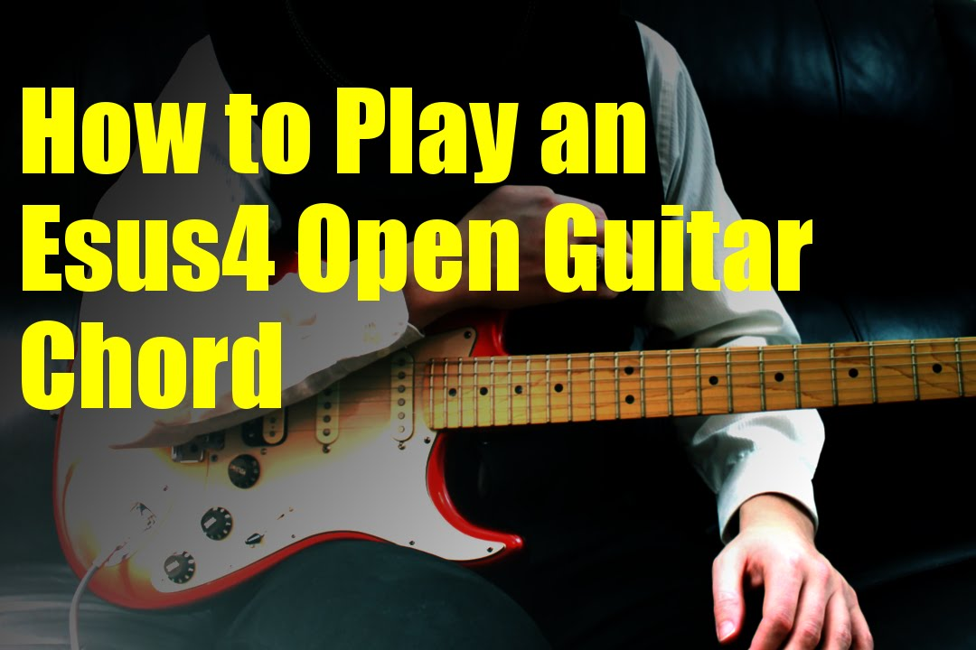 How to Play an Esus4 Open Guitar Chord - YouTube