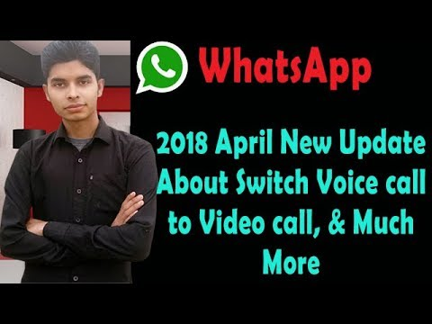 Whatsapp New Update 2018   Transfer Voice Call to Video Call Very Easily