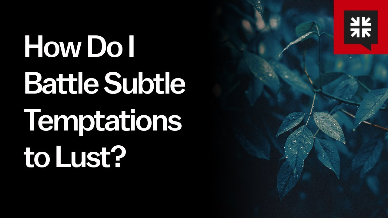 How Do I Battle Subtle Temptations to Lust? // Ask Pastor John