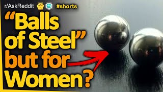 "What is Equivalent of the Phrase ""Balls of Steel"" But For Women? #shorts (r/AskReddit, Reddit FM)"