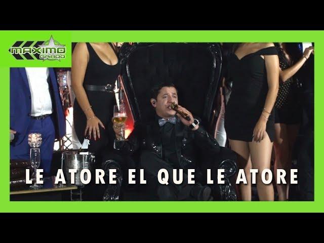 Maximo Grado Ft La Decima Banda - Le Atore El Que Le Atore (Video En Vivo)