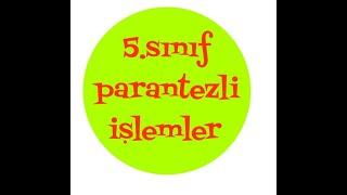 PARANTEZLİ İŞLEMLER 5.Sınıf.