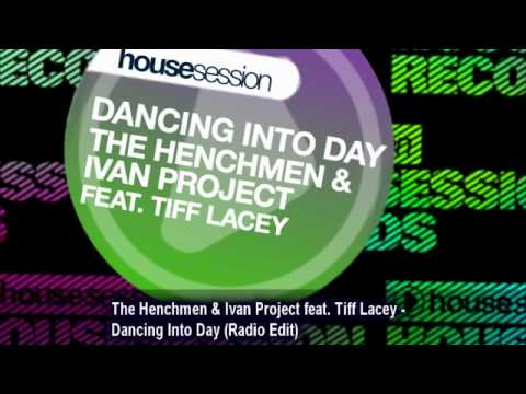 The Henchmen & Ivan Project feat. Tiff Lacey - Dancing Into Day (Radio Edit)