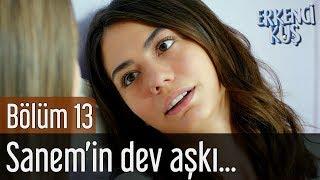 Erkenci Kuş 13. Bölüm - Sanem'in Dev Aşkı...