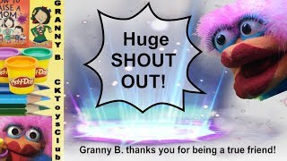 BIG SHOUT OUT! For awesome YouTube friends! By Granny B. CKToysClub