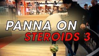 PANNA ON STEROIDS!!! Pt.3