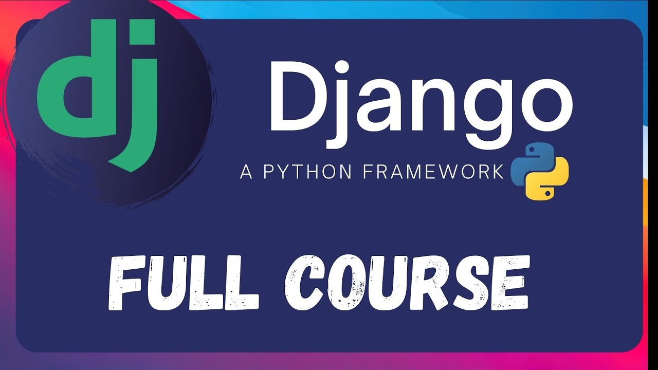 Django - A python framework   Full Course