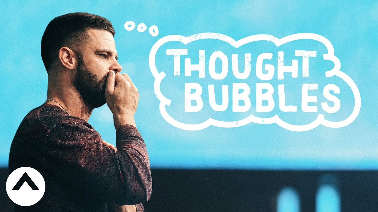 Thought Bubbles | Pastor Steven Furtick | Elevation Church