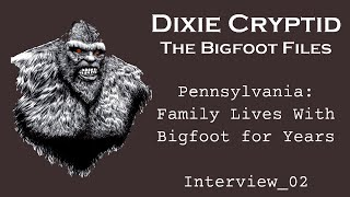 Bigfoot File - 02. An Interview with a Pennsylvania Family Living with Bigfoot.