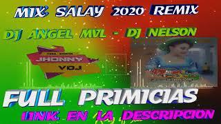 Mix Salay 2020 Completo - Remix full Primicias = Dj Angel Mvl - Dj Nelson - Jhonny Vdj =