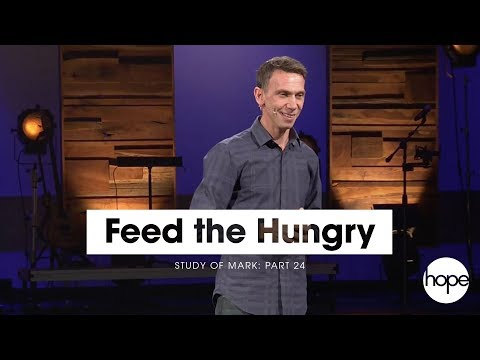 Study of Mark: Part 24 | Feed the Hungry