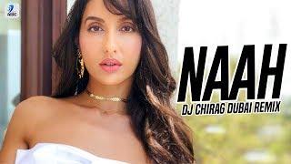 Naah (Remix) | DJ Chirag Dubai | Harrdy Sandhu | Nora Fatehi