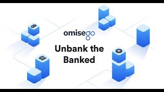 Why I Have OmiseGo - Unbank the Banked