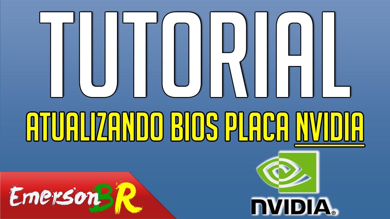 Tutorial - Como atualizar o BIOS da placa de video Nvidia GeForce usando o  nvflash, EmersonBR