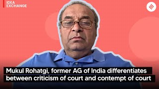 Mukul Rohatgi, former AG of India differentiates between criticism of court and contempt of court