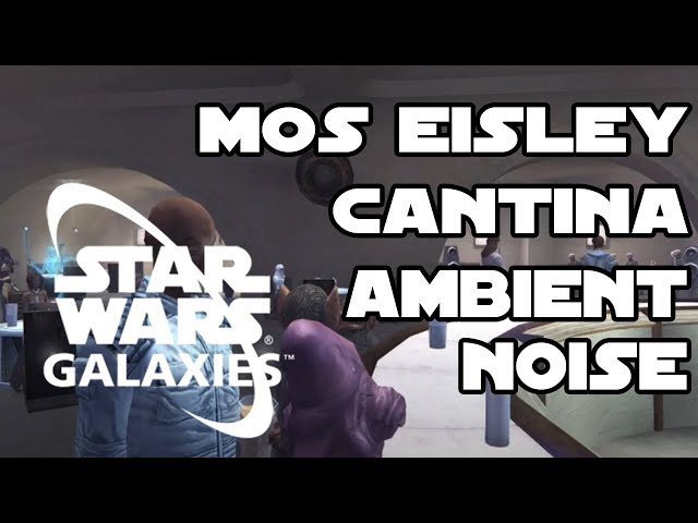 Standing at the Mos Eisley Cantina Bar Ambient Noise (Star Wars Galaxies)