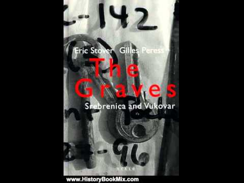 History Book Review: The Graves: Srebrenica And Vukovar by Eric Stover, Gilles Peress