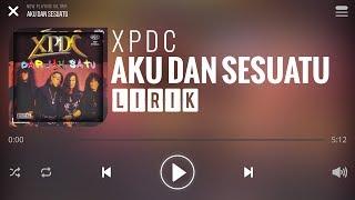 XPDC - Aku Dan Sesuatu [Lirik]