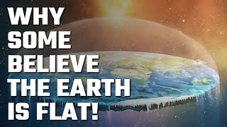 🌎 Why do Flat-Earthers actually believe the Earth is Flat?