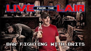 Bar Fighting with Brits | Live From The Lair