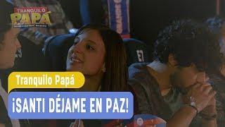 Tranquilo Papá - ¡Santi déjame en paz! - Santiago y Madonna / Capítulo 51