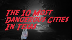 These Are The 10 MOST DANGEROUS CITIES In TEXAS