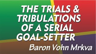 The Trials & Tribulations of a Serial Goal-Setter