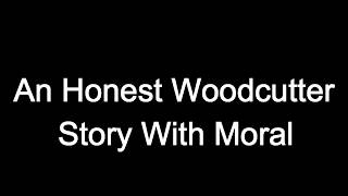 An Honest Woodcutter Story With Moral