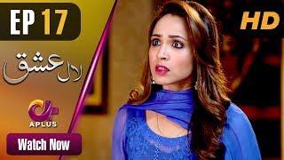 Laal Ishq - Episode 17 | Aplus ᴴᴰ Dramas | Faryal Mehmood, Saba Hameed | Pakistani Drama