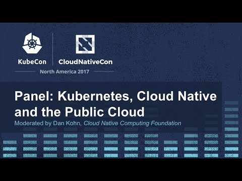 Panel: Kubernetes, Cloud Native and the Public Cloud [B] - Moderated by Dan Kohn