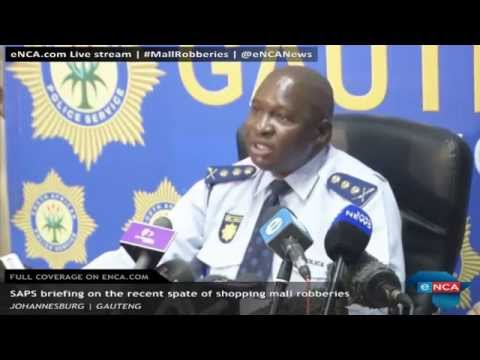 SAPS media briefing on brief media on the recent spate of shopping mall robberies