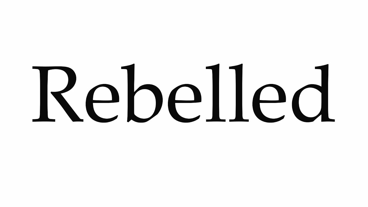 How To Pronounce Rebelled Youtube