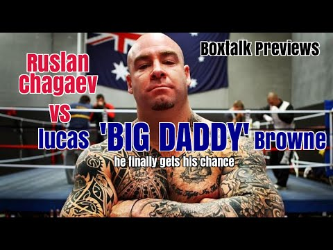 Ruslan Chagaev vs Lucas 'Big Daddy' Browne...We preview ...