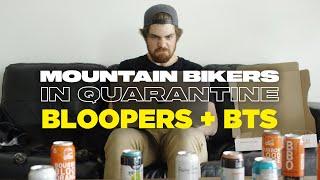 Mountain Bikers in Quarantine Bloopers + BTS