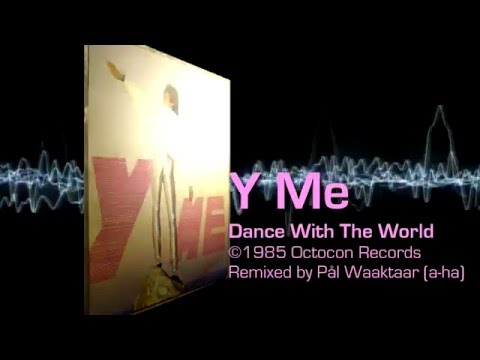 Y Me - Dance With The World (Remixed by Pål Waaktaar of a-ha)