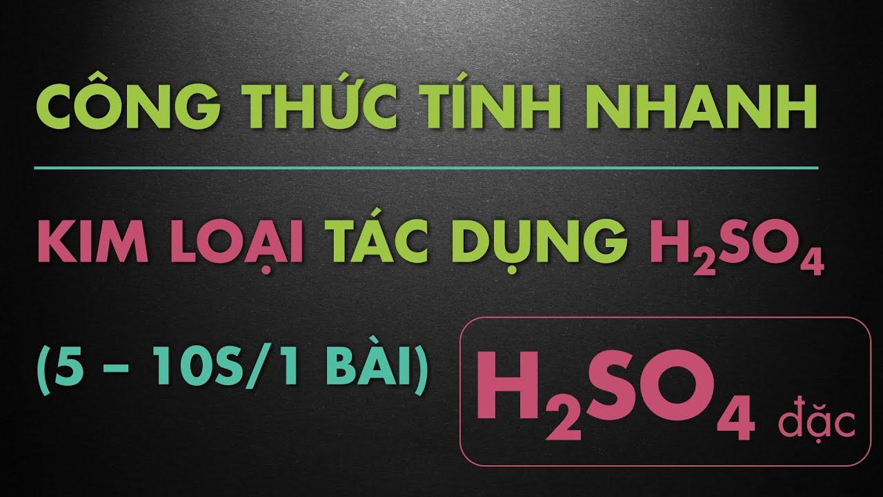 Công thức tính nhanh Kim Loại tác dụng với H2SO4 đặc