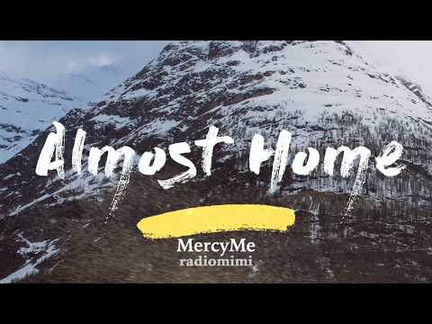 MercyMe - Almost Home (Lyrics)