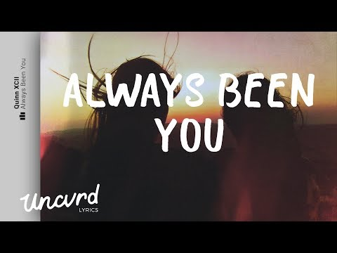 Quinn XCII - Always Been You (Lyrics / Lyric Video)