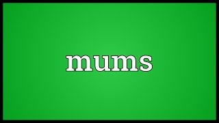 Mums Meaning