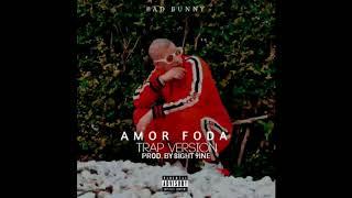 Bad Bunny - Amorfoda (TRAP VERSION)(PROD. BY 8IGHT 9INE)
